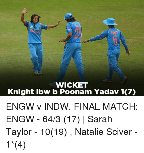Memes, Match, and 🤖: DEEPTI  WICKET  Knight lbw b Poonam Yadav 1(7) ENGW v INDW, FINAL MATCH: ENGW - 64/3 (17)   Sarah Taylor - 10(19) , Natalie Sciver - 1*(4)