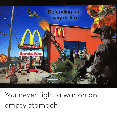 Empty Stomach: Defending our  way of life  09  McDonald's  AN  Everyday Value  BAG MAC  2.5.00  allo You never fight a war on an empty stomach
