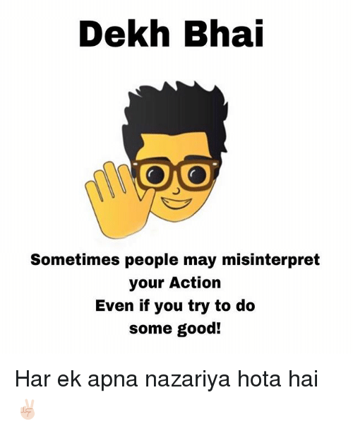 hotas: Dekh Bha  Sometimes people may misinterpret  your Action  Even if you try to do  some good! Har ek apna nazariya hota hai ✌🏻