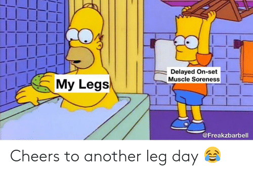 Leg Day, Cheers, and Another: Delayed On-set  Muscle Soreness  My Legs  @Freakzbarbell Cheers to another leg day 😂
