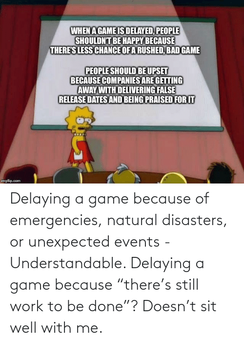 """Because Of: Delaying a game because of emergencies, natural disasters, or unexpected events - Understandable. Delaying a game because """"there's still work to be done""""? Doesn't sit well with me."""