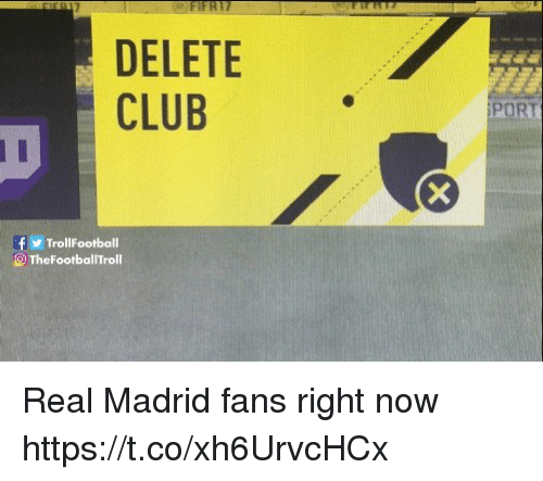 Club, Memes, and Real Madrid: DELETE  CLUB  PORT  fTrollFootball  O TheFootballTroll Real Madrid fans right now https://t.co/xh6UrvcHCx