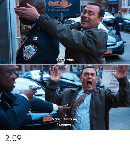 New York, Police, and Guess: DelEx  brooklyn99noice  POLICE  DEPARTMENT  Guess who.  NEW YORK  EMT-21NYPD! Hands up!  ( screams) 2.09