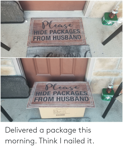 think: Delivered a package this morning. Think I nailed it.
