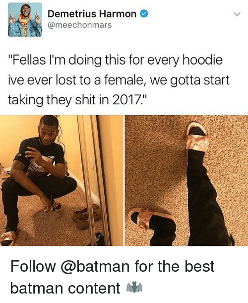 """Best Batman: Demetrius Harmon  @meechonmars  """"Fellas I'm doing this for every hoodie  ive ever lost to a female, we gotta start  taking they shit in 2017"""" Follow @batman for the best batman content 🦇"""