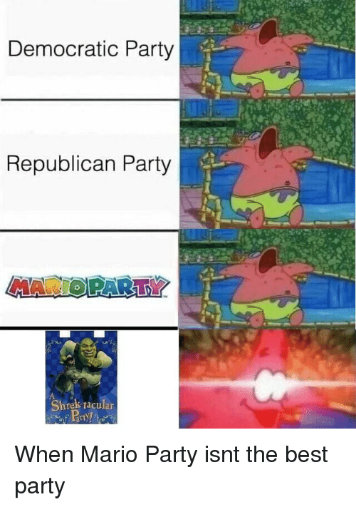 Democratic Party: Democratic Party  Republican Party  MARIOPARTY  Shrek tacular When Mario Party isnt the best party