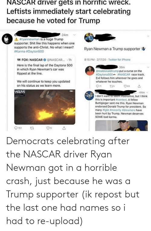 Newman: Democrats celebrating after the NASCAR driver Ryan Newman got in a horrible crash, just because he was a Trump supporter (ik repost but the last one had names so i had to re-upload)