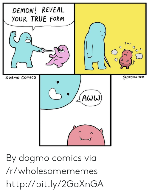 poof: DEMON! REVEAL  YOUR TRUE FORM  PooF  C.  3  Do9mo ComICS  @D°9mo Do9 By dogmo comics via /r/wholesomememes http://bit.ly/2GaXnGA