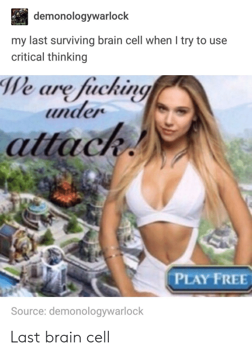 Critical Thinking: demonologywarlock  my last surviving brain cell when I try to use  critical thinking  We are fucking  under  attack  PLAY FREE  Source: demonologywarlock Last brain cell