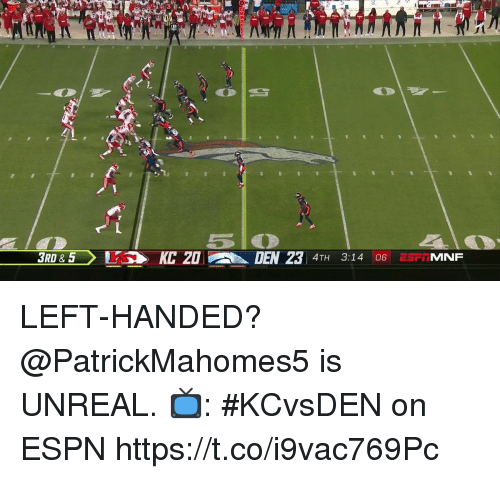 Espn, Memes, and 🤖: DEN 23 4TH 3:14 06  MNF LEFT-HANDED?  @PatrickMahomes5 is UNREAL.  📺: #KCvsDEN on ESPN https://t.co/i9vac769Pc