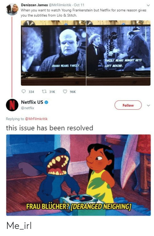Lilo & Stitch: Denizcan James @MrFilmkritik Oct 11  When you want to watch Young Frankenstein but Netflix for some reason gives  you the subtitles from Lilo & Stitch.  Y NEANS NOBODY GETS  LEFT BEHIND  HANA MEANS FANILY.  9334 ta 31K 96K  Netflix US  @netflix  Follovw  Replying to @MrFilmkritik  this issue has been resolved  6a.  FRAU BLUCHER?IDERANGED NEIGHING Me_irl