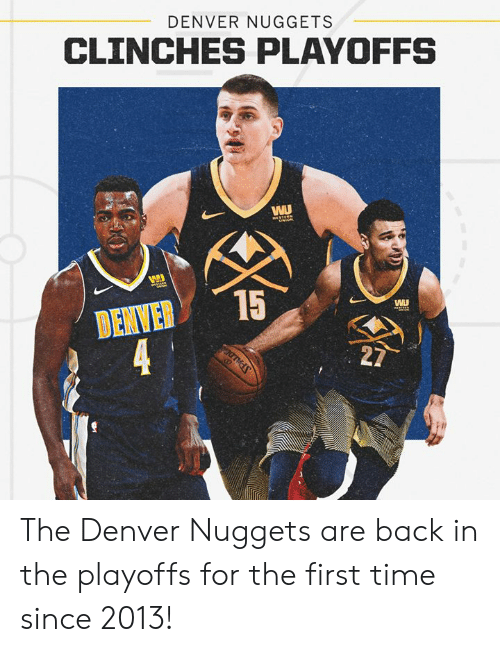 Memes, Denver, and Time: DENVER NUGGETS  CLINCHES PLAYOFFS  DENVER15  WU The Denver Nuggets are back in the playoffs for the first time since 2013!