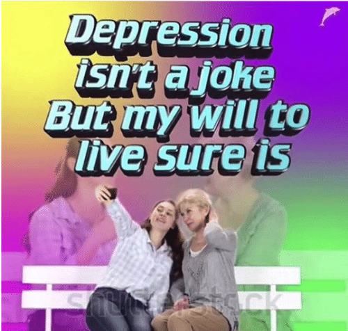 Depression, Live, and Stack: Depression  isn't ajoke  But my will to  live sure is  stAck