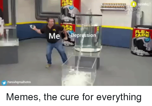 the cure: Depression  tanishqmalhotro Memes, the cure for everything