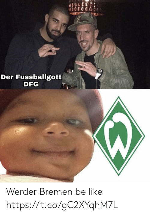 Be Like, Memes, and 🤖: Der Fussballgott  DFG Werder Bremen be like https://t.co/gC2XYqhM7L