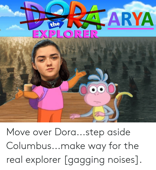 Dora, The Real, and Columbus: DERAARYA  the  EXPLORER Move over Dora...step aside Columbus...make way for the real explorer [gagging noises].