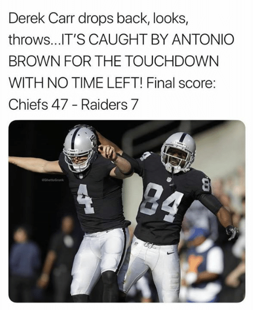 Nfl, Chiefs, and Raiders: Derek Carr drops back, looks,  throws...T'S CAUGHT BY ANTONIC  BROWN FOR THE TOUCHDOWN  WITH NO TIME LEFT! Final score:  Chiefs 47 - Raiders 7