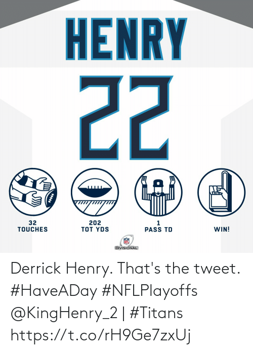 Derrick: Derrick Henry. That's the tweet. #HaveADay #NFLPlayoffs  @KingHenry_2 | #Titans https://t.co/rH9Ge7zxUj