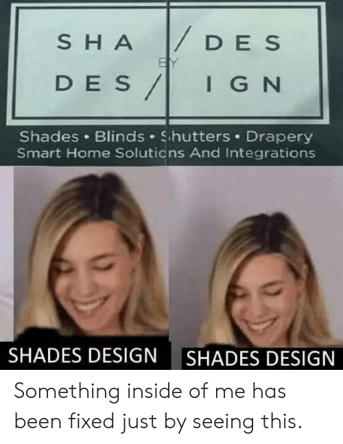 blinds: DES  SHA  BY  DES/  IGN  Shades Blinds Shutters Drapery  Smart Home Soluticns And Integrations  SHADES DESIGN  SHADES DESIGN Something inside of me has been fixed just by seeing this.
