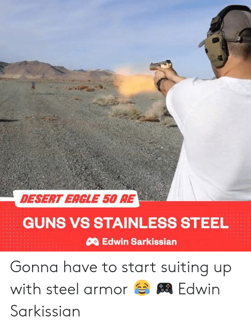 Guns, Video Games, and Eagle: DESERT EAGLE 50 AE  GUNS VS STAINLESS STEEL  Edwin Sarkissian Gonna have to start suiting up with steel armor 😂  🎮 Edwin Sarkissian