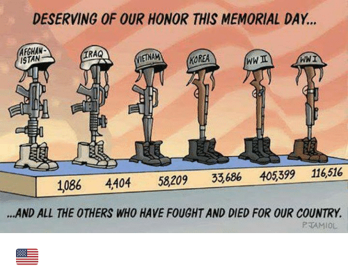 Memorial Day: DESERVING OF OUR HONOR THIS MEMORIAL DAY...  AFGHAN  ISTAN  RAQ  VİETNAM  KOREA  WWI  1086 4404 58209 33,686 405,399 116,516  .AND ALL THE OTHERS WHO HAVE FOUGHT AND DIED FOR OUR COUNTRY.  PAMIOL 🇺🇸