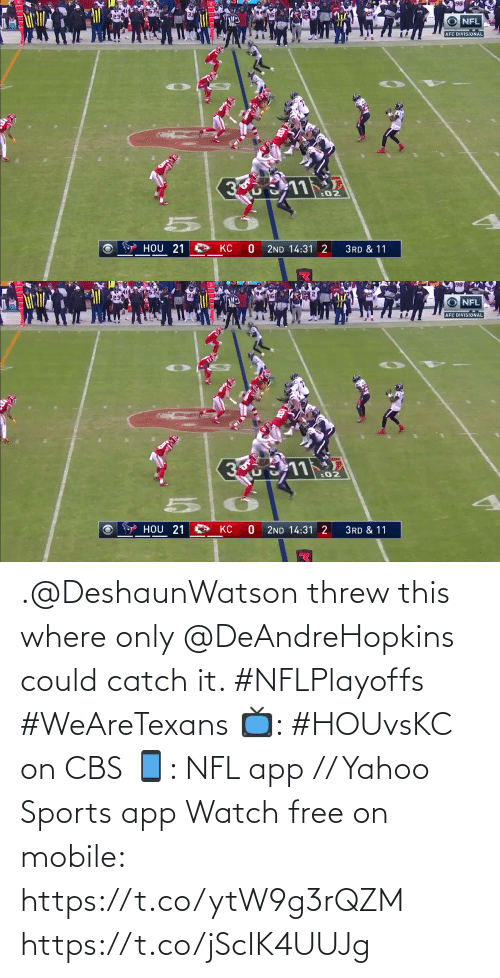 Could: .@DeshaunWatson threw this where only @DeAndreHopkins could catch it. #NFLPlayoffs #WeAreTexans  📺: #HOUvsKC on CBS 📱: NFL app // Yahoo Sports app Watch free on mobile: https://t.co/ytW9g3rQZM https://t.co/jScIK4UUJg