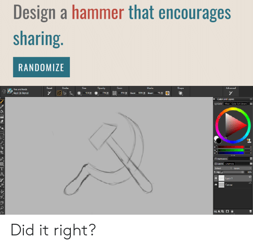 Default: Design a hammer that encourages  sharing.  RANDOMIZE  Opacity  Advanced  Recat  Stroke  Size  Grain  Media  Shape  Pens and Pencis  7%T  Real 2B Pencil  509T  Rocat  Elocd  Color ard Layers  Color Mia Calor Sct Librari  Hamonies  Layers Channels  Default  Ignare  TOG  4 Luy 1  Canvac Did it right?