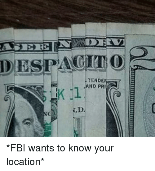 Fbi, Pri, and  Know: DESPACTO  L TENDE  -7 -AND PRI *FBI wants to know your location*