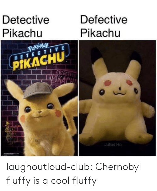 Club, Pikachu, and Tumblr: Detective  Pikachu  Defective  Pikachu  DETECTIVE  PİKACHU  ulus Ho laughoutloud-club:  Chernobyl fluffy is a cool fluffy