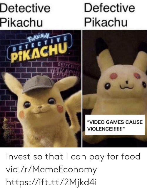 """Food, Pikachu, and Video Games: Detective  Pikachu  Defective  Pikachu  POKEMOV  DETECTIVE  PIKACHU  DETECTIVE  KACH  """"VIDEO GAMES CAUSE  VIOLENCE!!!!!!!"""" Invest so that I can pay for food via /r/MemeEconomy https://ift.tt/2Mjkd4i"""