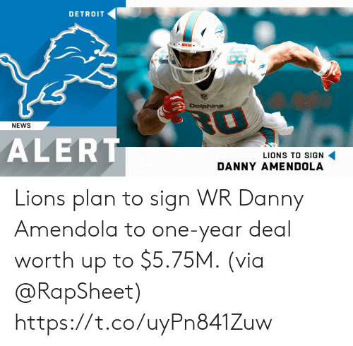 Memes, News, and Lions: DETRO1T  Dolphinss  NEWS  ALERT  LIONS TO SIGN  DANNY AMENDOLA Lions plan to sign WR Danny Amendola to one-year deal worth up to $5.75M. (via @RapSheet) https://t.co/uyPn841Zuw