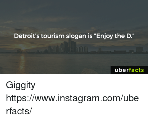 "Uber Facts: Detroit's tourism slogan is ""Enjoy the D.""  uber  facts Giggity https://www.instagram.com/uberfacts/"