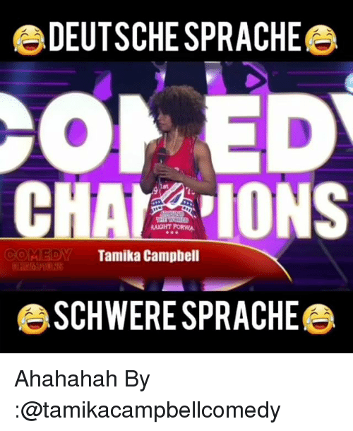 Memes, Comedy, and 🤖: DEUTSCHE SPRACHE  OLED  CHAra IONS  COMEDY  Tamika Campbell  BSCHWERESPRACHE Ahahahah By :@tamikacampbellcomedy