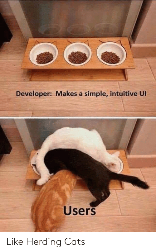 Cats, Simple, and Developer: Developer: Makes a simple, intuitive UI  Users Like Herding Cats