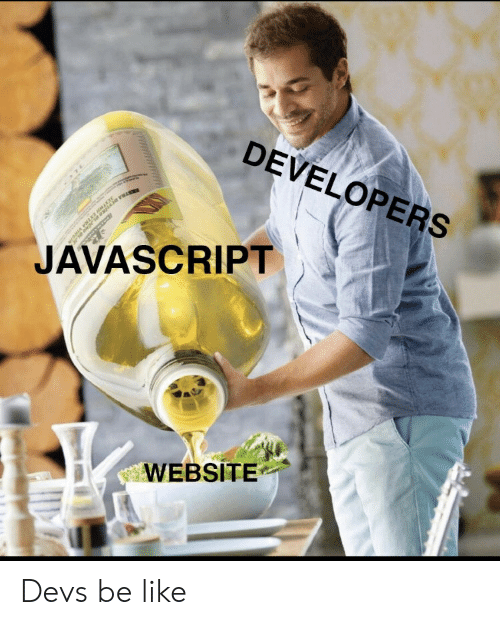 Be Like, Javascript, and Website: DEVELOPERS  JAVASCRIPT .  WEBSITE Devs be like