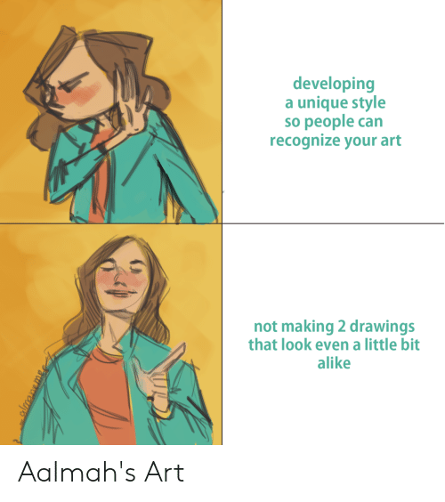 Drawings: developing  a unique style  so people can  recognize your art  not making 2 drawings  that look even a little bit  alike Aalmah's Art