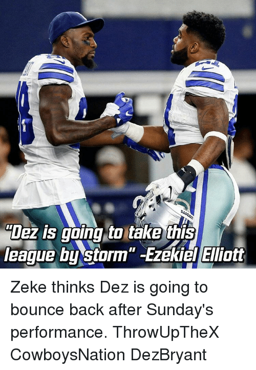 Bounc: Dez is going to take this  league b Zeke thinks Dez is going to bounce back after Sunday's performance. ThrowUpTheX CowboysNation DezBryant