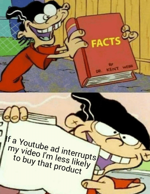 youtube.com, Video, and Kent: DFACTS  DR. KENT WEBB  If a Youtube ad interrupts  my video I'm less likely  to buy that product
