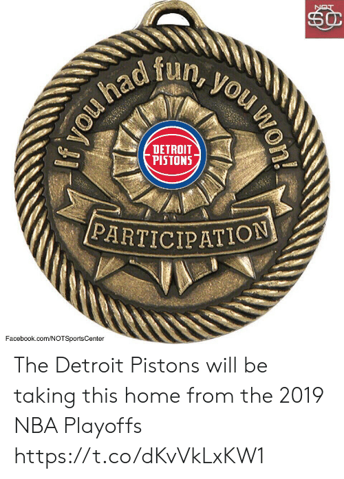 Detroit, Detroit Pistons, and Facebook: dfun  DETROIT  [PISTONS  PARTICIPATION  Facebook.com/NOTSportsCenter The Detroit Pistons will be taking this home from the 2019 NBA Playoffs https://t.co/dKvVkLxKW1