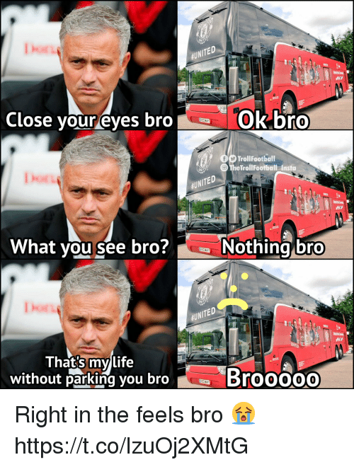 Memes, United, and 🤖: Dhos  $UNITED  Close your eyes broOkbro  Does  TrollFootball  The TrollFootball Insta  $UNITED  What you see bro?Nothing bro  Dor  #UNITED  Thats mylife  without parking you bro  Brooo00 Right in the feels bro 😭 https://t.co/lzuOj2XMtG
