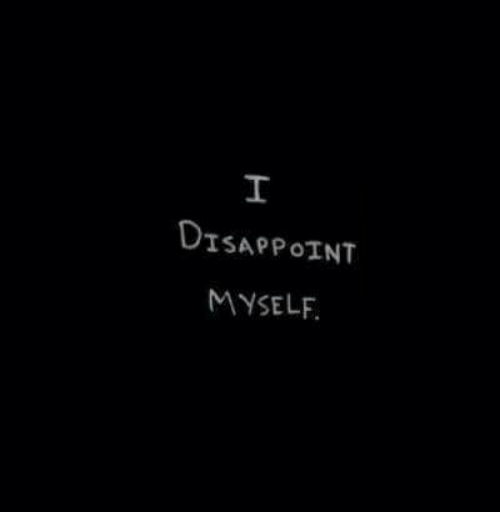 Myself and Disappoint: DİSAPPOİNT  MYSELF.