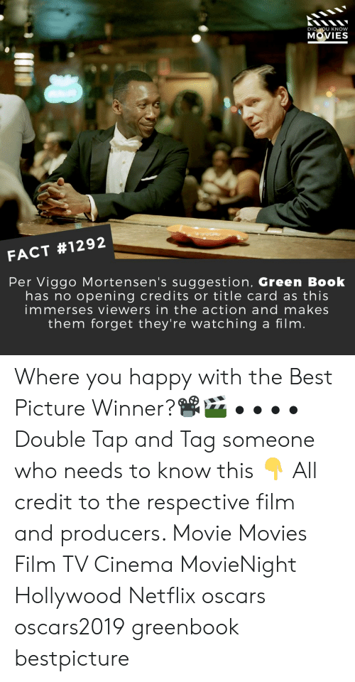 Oscars: DI  U KNOW  MOVIES  FACT #1292  Per Viggo Mortensen's suggestion, Green Book  has no opening credits or title card as this  immerses viewers in the action and makes  them forget they're watching a film Where you happy with the Best Picture Winner?📽️🎬 • • • • Double Tap and Tag someone who needs to know this 👇 All credit to the respective film and producers. Movie Movies Film TV Cinema MovieNight Hollywood Netflix oscars oscars2019 greenbook bestpicture