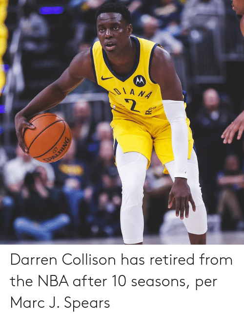 Darren: DIANA  PAUDING Darren Collison has retired from the NBA after 10 seasons, per Marc J. Spears