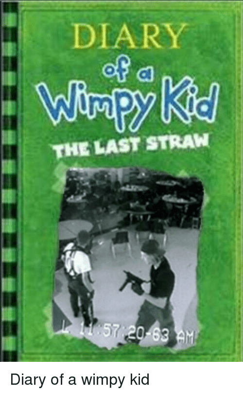 Diary The Last Straw Diary Of A Wimpy Kid Im Going To Hell For This Meme On Esmemes Com