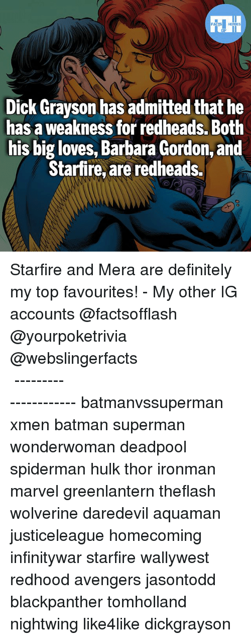 hulking: Dick Grayson has admitted that he  has a weakness for redheads. Both  his big loves, Barbara Gordon, and  Starfire, are redheads. Starfire and Mera are definitely my top favourites! - My other IG accounts @factsofflash @yourpoketrivia @webslingerfacts ⠀⠀⠀⠀⠀⠀⠀⠀⠀⠀⠀⠀⠀⠀⠀⠀⠀⠀⠀⠀⠀⠀⠀⠀⠀⠀⠀⠀⠀⠀⠀⠀⠀⠀⠀⠀ ⠀⠀--------------------- batmanvssuperman xmen batman superman wonderwoman deadpool spiderman hulk thor ironman marvel greenlantern theflash wolverine daredevil aquaman justiceleague homecoming infinitywar starfire wallywest redhood avengers jasontodd blackpanther tomholland nightwing like4like dickgrayson