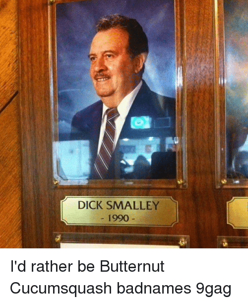 9gag, Memes, and Dick: DICK SMALLEY  1990 I'd rather be Butternut Cucumsquash badnames 9gag
