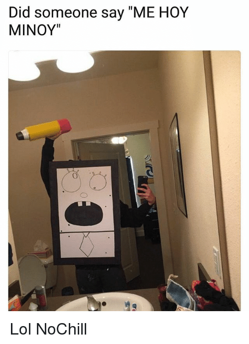 """Funny, Lol, and Did: Did someone say """"ME HOY  MINOY""""  Co Lol NoChill"""