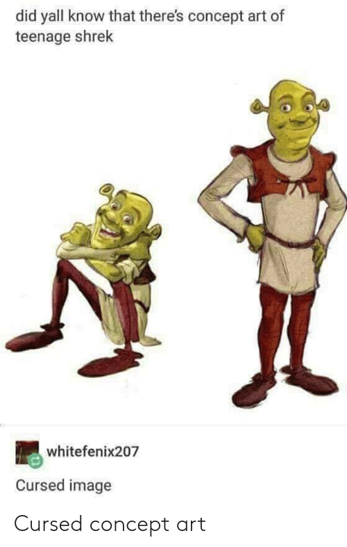 Did Yall Know That There S Concept Art Of Teenage Shrek Whitefenix207 Cursed Image Cursed Concept Art Shrek Meme On Esmemes Com