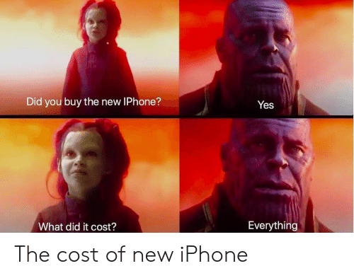New Iphone: Did you buy the new IPhone?  Yes  What did it cost?  Everything The cost of new iPhone