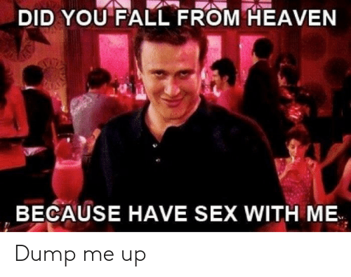 Have Sex With Me: DID YOU FALL FROM HEAVEN  BECAUSE HAVE SEX WITH ME Dump me up